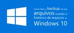 Como fazer o backup de seus arquivos no Windows 10
