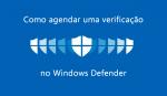 Como agendar uma verificação no Windows Defender