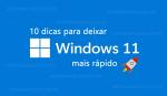10 dicas para deixar o Windows 11 mais rápido