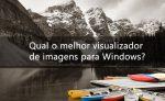 Qual o melhor visualizador de imagens para Windows?