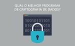 Qual o melhor programa de criptografia de dados?